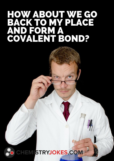 Chemistry pick up line covalent bond